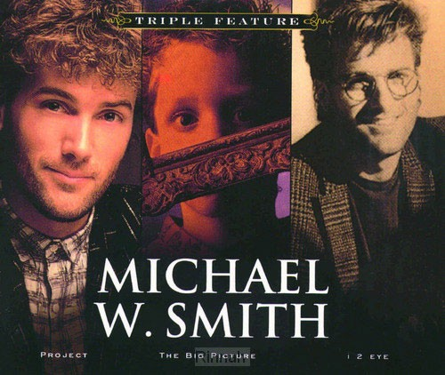 Triple feature: Michael W. smith