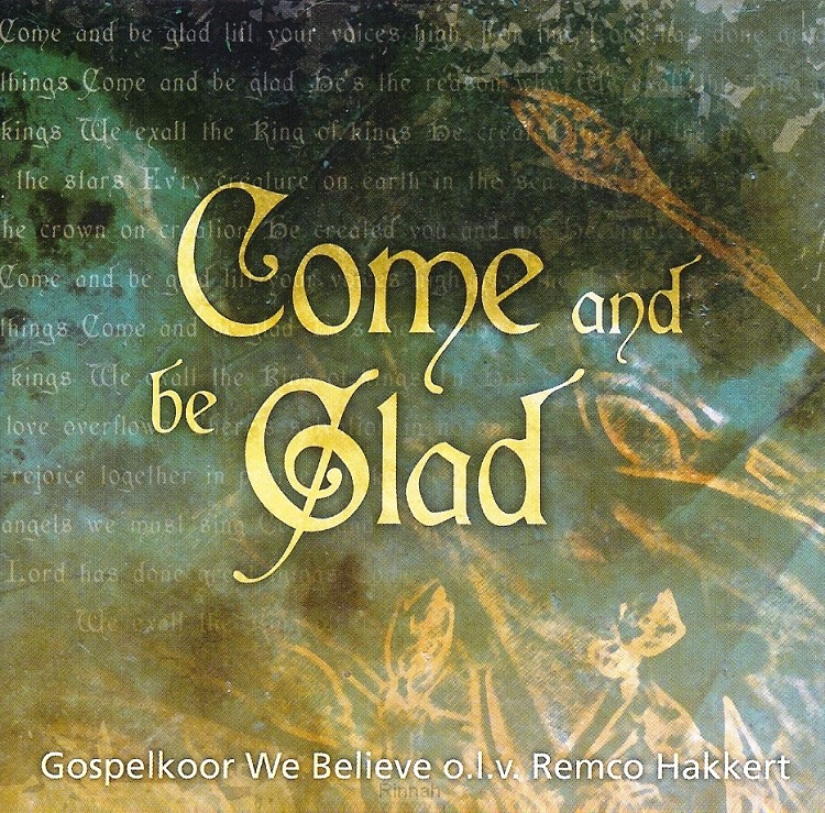 Come and be glad